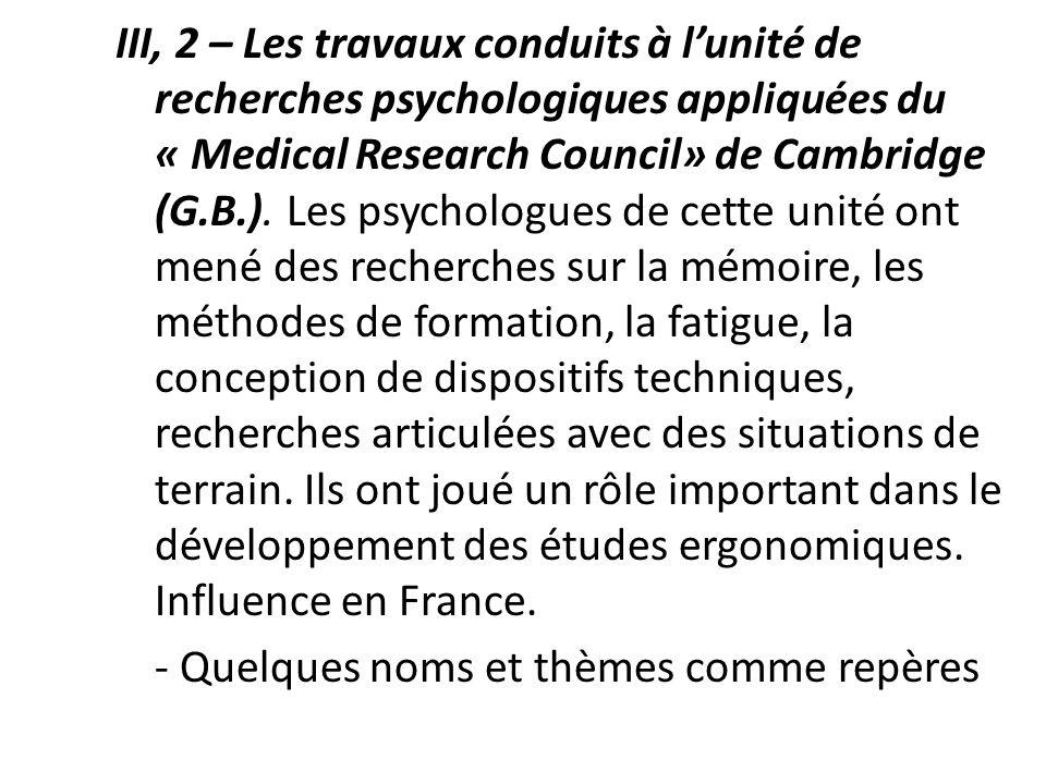 III, 2 – Les travaux conduits à lunité de recherches psychologiques appliquées du « Medical Research Council» de Cambridge (G.B.). Les psychologues de