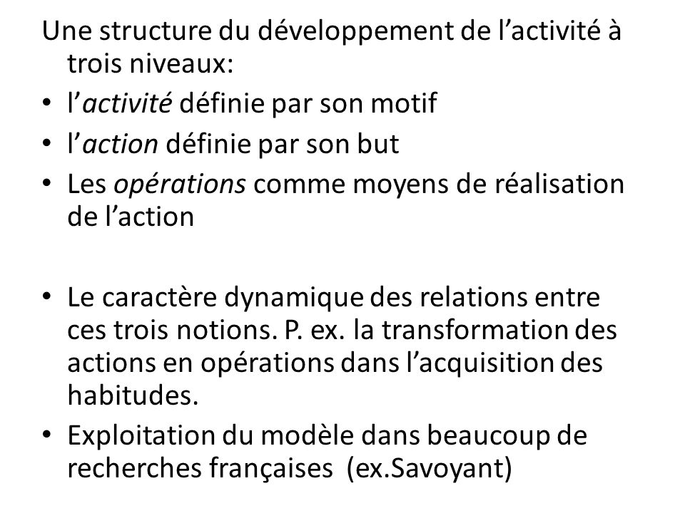 Une structure du développement de lactivité à trois niveaux: lactivité définie par son motif laction définie par son but Les opérations comme moyens d