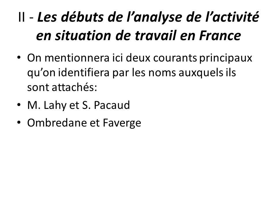 II - Les débuts de lanalyse de lactivité en situation de travail en France On mentionnera ici deux courants principaux quon identifiera par les noms a