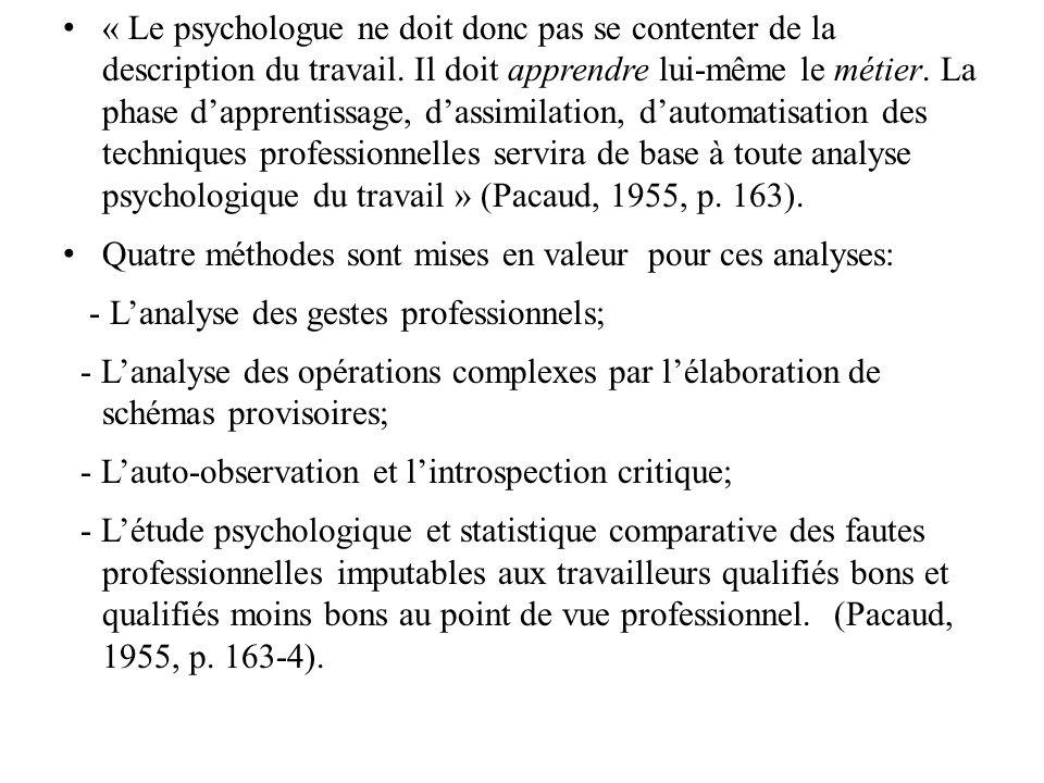 « Le psychologue ne doit donc pas se contenter de la description du travail. Il doit apprendre lui-même le métier. La phase dapprentissage, dassimilat