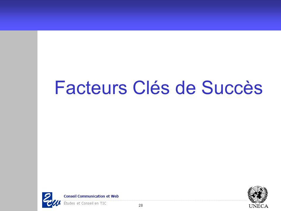 28 Conseil Communication et Web Études et Conseil en TIC UNECA Facteurs Clés de Succès