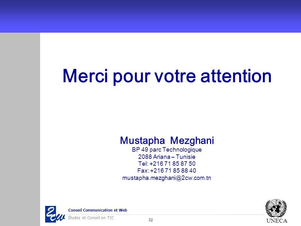 32 Conseil Communication et Web Études et Conseil en TIC UNECA Merci pour votre attention Mustapha Mezghani BP 49 parc Technologique 2088 Ariana – Tun