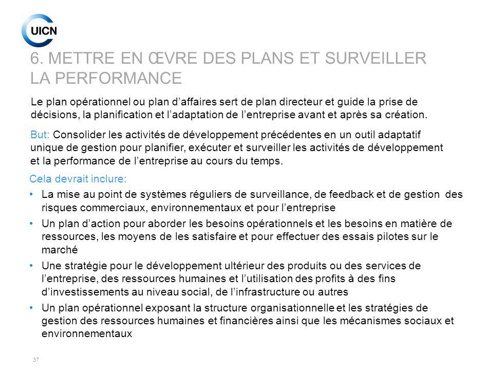 37 6. METTRE EN ŒVRE DES PLANS ET SURVEILLER LA PERFORMANCE Cela devrait inclure: La mise au point de systèmes réguliers de surveillance, de feedback