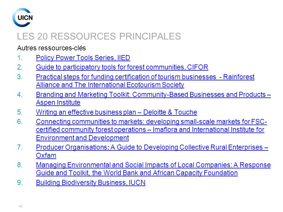 42 LES 20 RESSOURCES PRINCIPALES Autres ressources-clés 1.Policy Power Tools Series, IIEDPolicy Power Tools Series, IIED 2.Guide to participatory tool