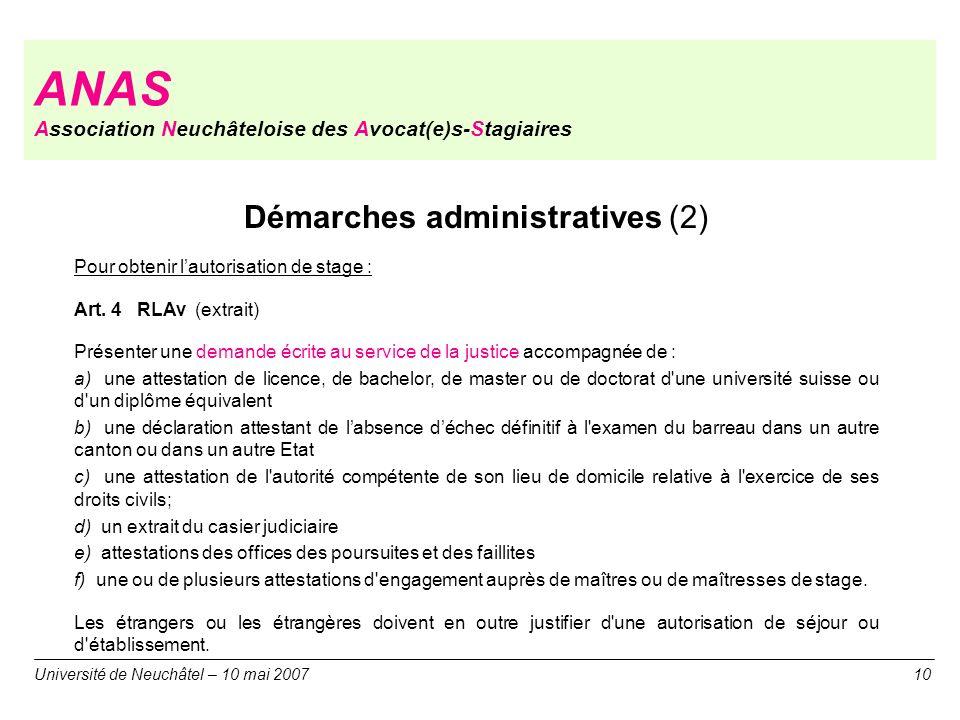 ANAS Association Neuchâteloise des Avocat(e)s-Stagiaires Université de Neuchâtel – 10 mai 200710 Démarches administratives (2) Pour obtenir lautorisat