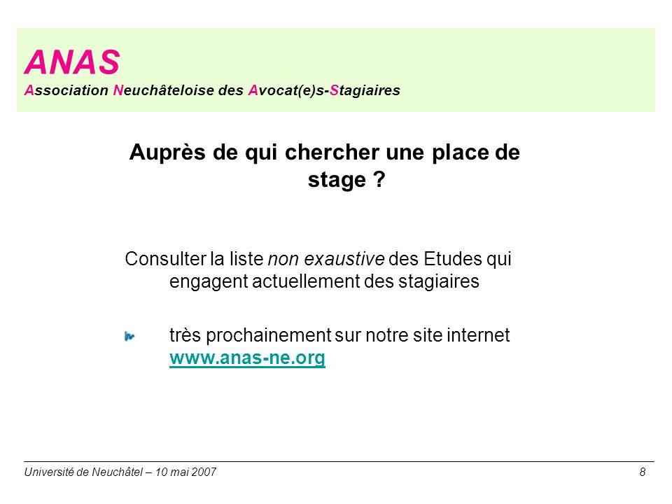ANAS Association Neuchâteloise des Avocat(e)s-Stagiaires Auprès de qui chercher une place de stage ? Consulter la liste non exaustive des Etudes qui e