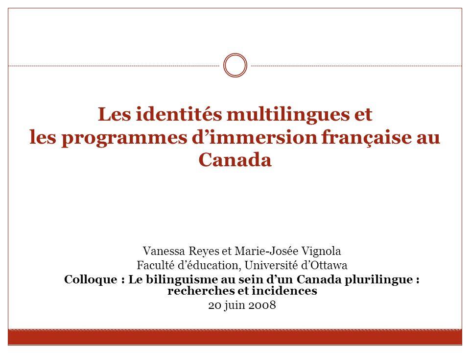 Les identités multilingues et les programmes dimmersion française au Canada Vanessa Reyes et Marie-Josée Vignola Faculté déducation, Université dOttaw