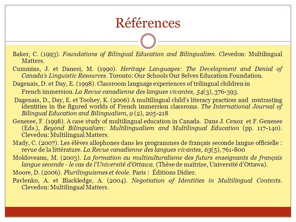 Références Baker, C. (1993). Foundations of Bilingual Education and Bilingualism. Clevedon: Multilingual Matters. Cummins, J. et Danesi, M. (1990). He