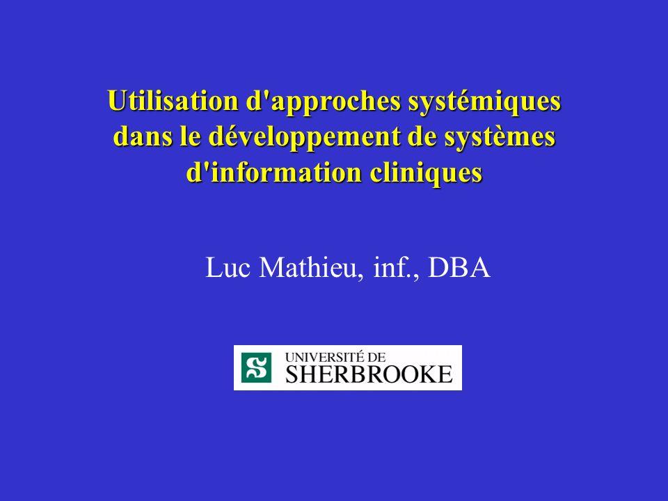 Utilisation d'approches systémiques dans le développement de systèmes d'information cliniques Luc Mathieu, inf., DBA