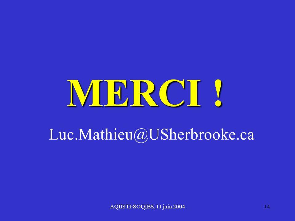 AQIISTI-SOQIBS, 11 juin 200414 MERCI ! Luc.Mathieu@USherbrooke.ca