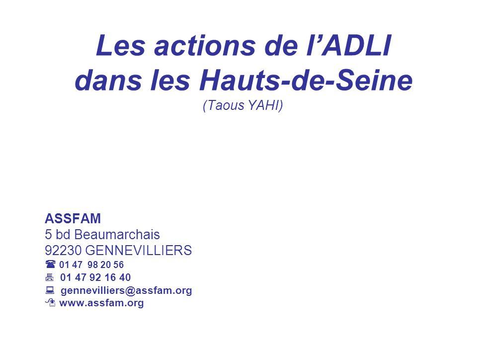 Les actions de lADLI dans les Hauts-de-Seine (Taous YAHI) ASSFAM 5 bd Beaumarchais 92230 GENNEVILLIERS 01 47 98 20 56 01 47 92 16 40 gennevilliers@ass