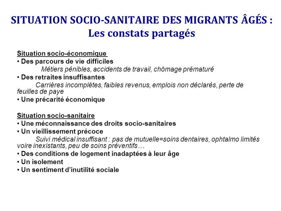 SITUATION SOCIO-SANITAIRE DES MIGRANTS ÂGÉS : Les constats partagés Situation socio-économique Des parcours de vie difficiles Métiers pénibles, accide