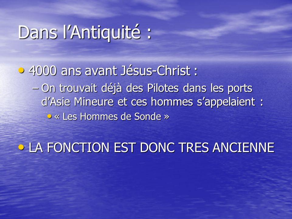 Dans lAntiquité : 4000 ans avant Jésus-Christ : 4000 ans avant Jésus-Christ : –On trouvait déjà des Pilotes dans les ports dAsie Mineure et ces hommes