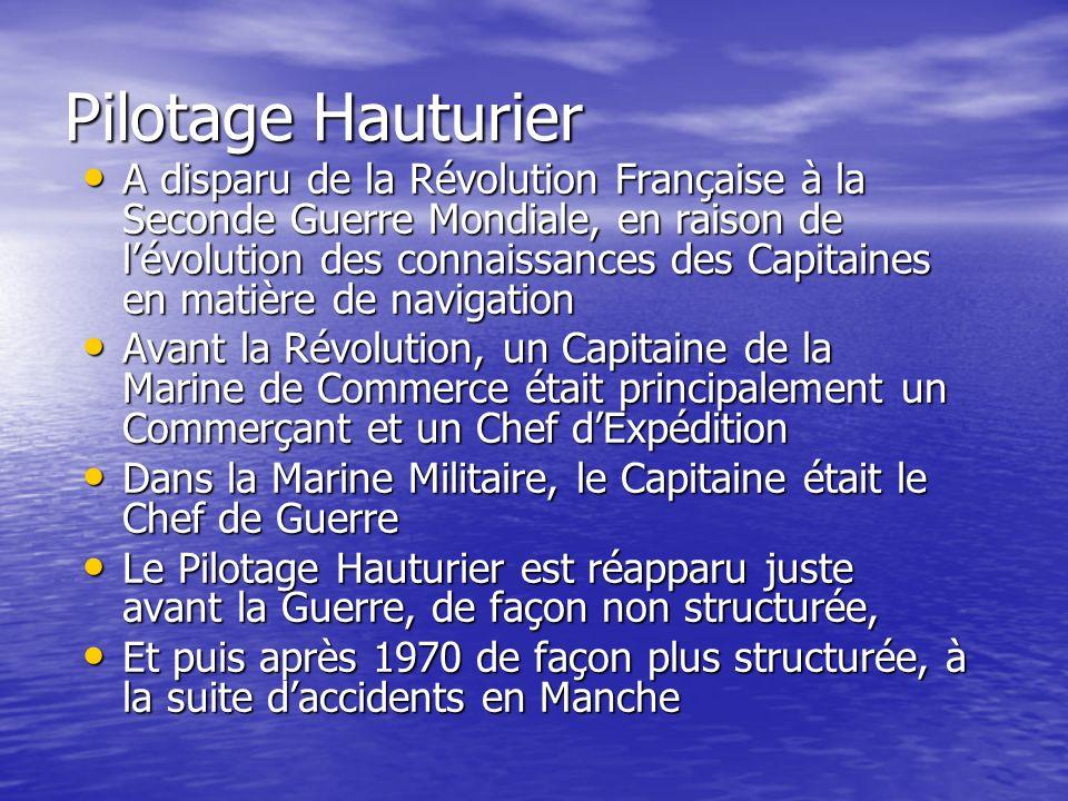 Pilotage Hauturier A disparu de la Révolution Française à la Seconde Guerre Mondiale, en raison de lévolution des connaissances des Capitaines en mati