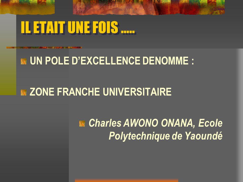 IL ETAIT UNE FOIS ….. UN POLE DEXCELLENCE DENOMME : ZONE FRANCHE UNIVERSITAIRE Charles AWONO ONANA, Ecole Polytechnique de Yaoundé