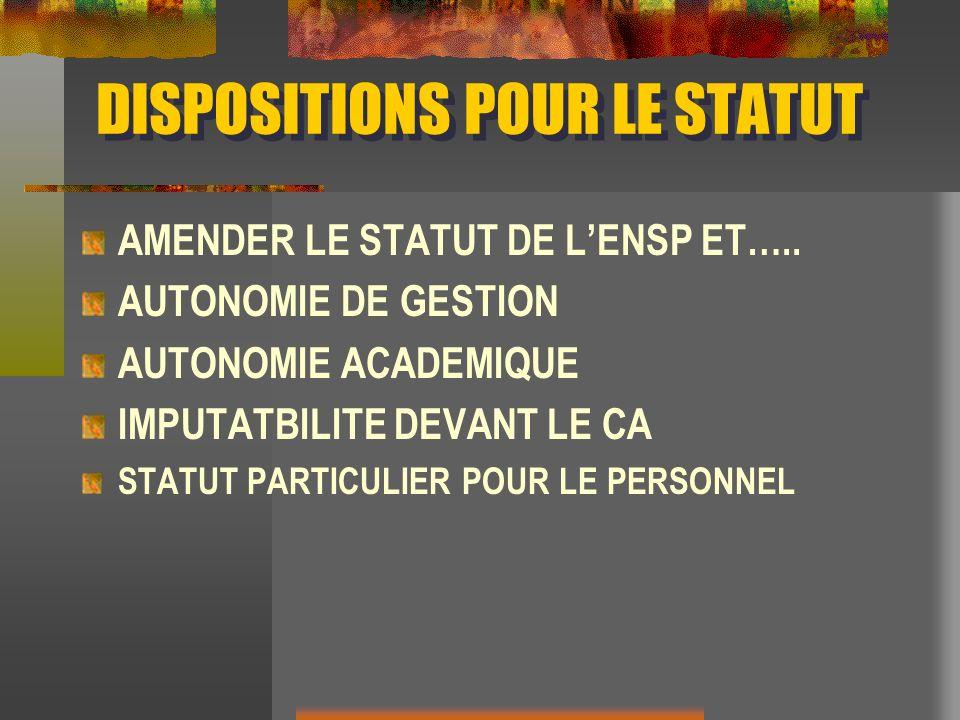 DISPOSITIONS POUR LE STATUT AMENDER LE STATUT DE LENSP ET….. AUTONOMIE DE GESTION AUTONOMIE ACADEMIQUE IMPUTATBILITE DEVANT LE CA STATUT PARTICULIER P