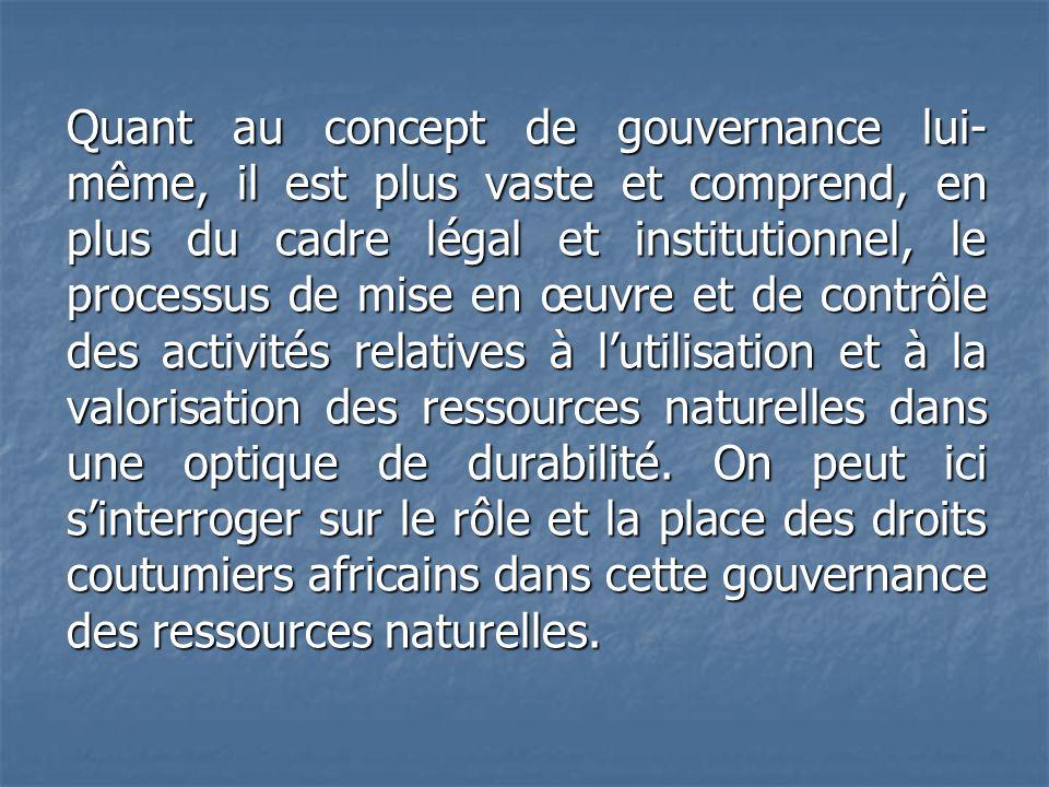 Quant au concept de gouvernance lui- même, il est plus vaste et comprend, en plus du cadre légal et institutionnel, le processus de mise en œuvre et d