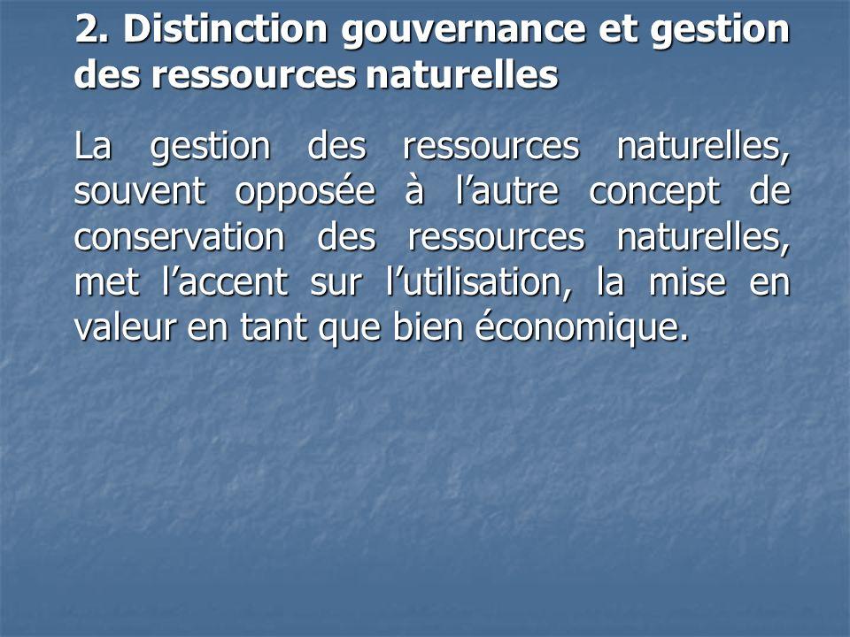 2. Distinction gouvernance et gestion des ressources naturelles La gestion des ressources naturelles, souvent opposée à lautre concept de conservation
