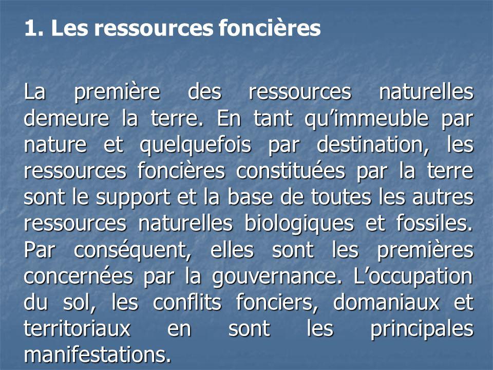 1. Les ressources foncières La première des ressources naturelles demeure la terre. En tant quimmeuble par nature et quelquefois par destination, les