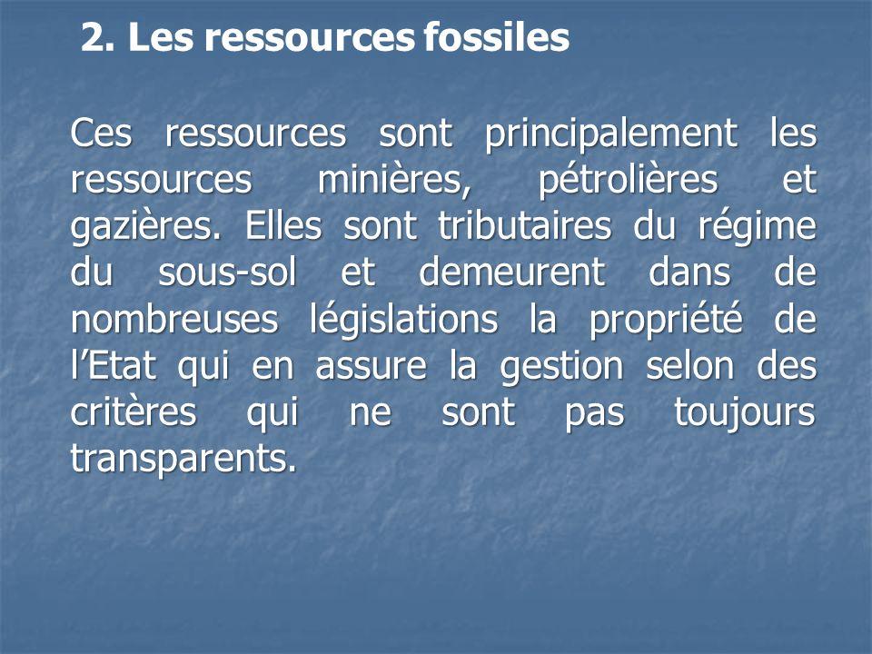 2. Les ressources fossiles Ces ressources sont principalement les ressources minières, pétrolières et gazières. Elles sont tributaires du régime du so