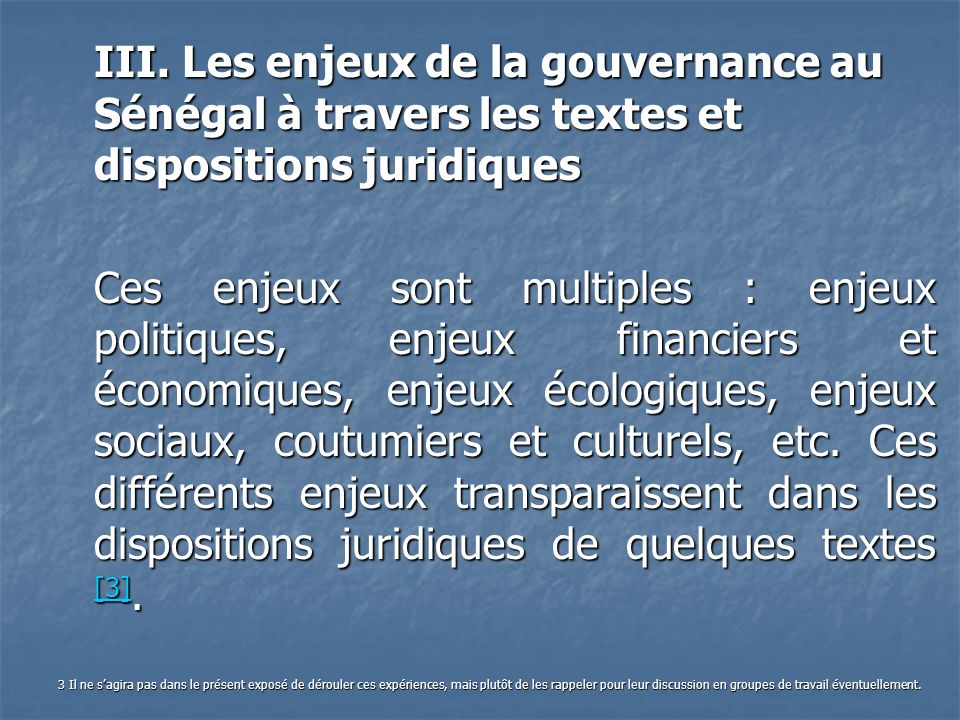 III. Les enjeux de la gouvernance au Sénégal à travers les textes et dispositions juridiques Ces enjeux sont multiples : enjeux politiques, enjeux fin