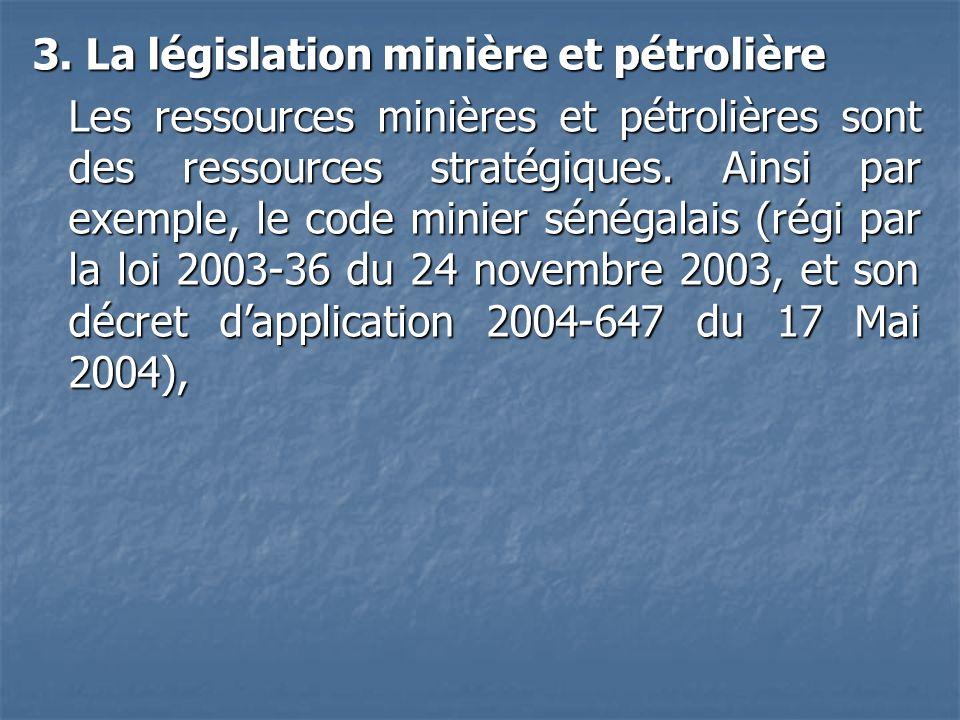 3. La législation minière et pétrolière Les ressources minières et pétrolières sont des ressources stratégiques. Ainsi par exemple, le code minier sén
