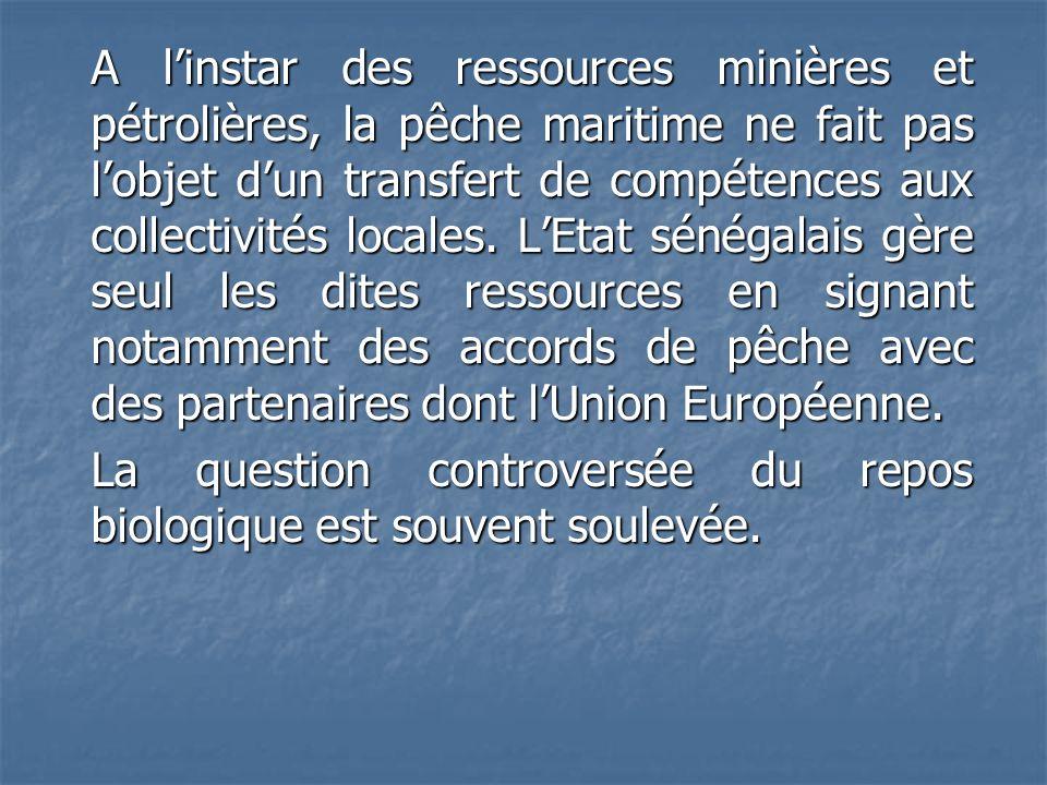 A linstar des ressources minières et pétrolières, la pêche maritime ne fait pas lobjet dun transfert de compétences aux collectivités locales. LEtat s