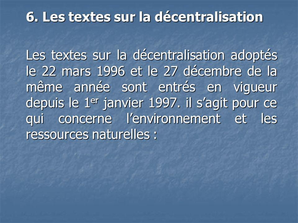 6. Les textes sur la décentralisation Les textes sur la décentralisation adoptés le 22 mars 1996 et le 27 décembre de la même année sont entrés en vig