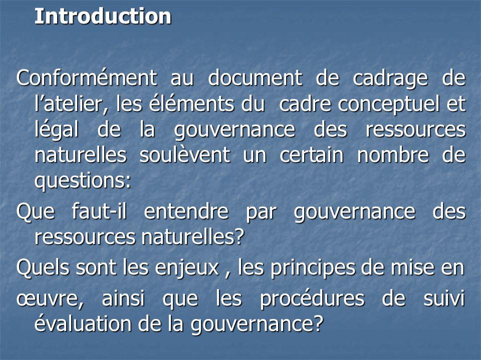 Introduction Conformément au document de cadrage de latelier, les éléments du cadre conceptuel et légal de la gouvernance des ressources naturelles so