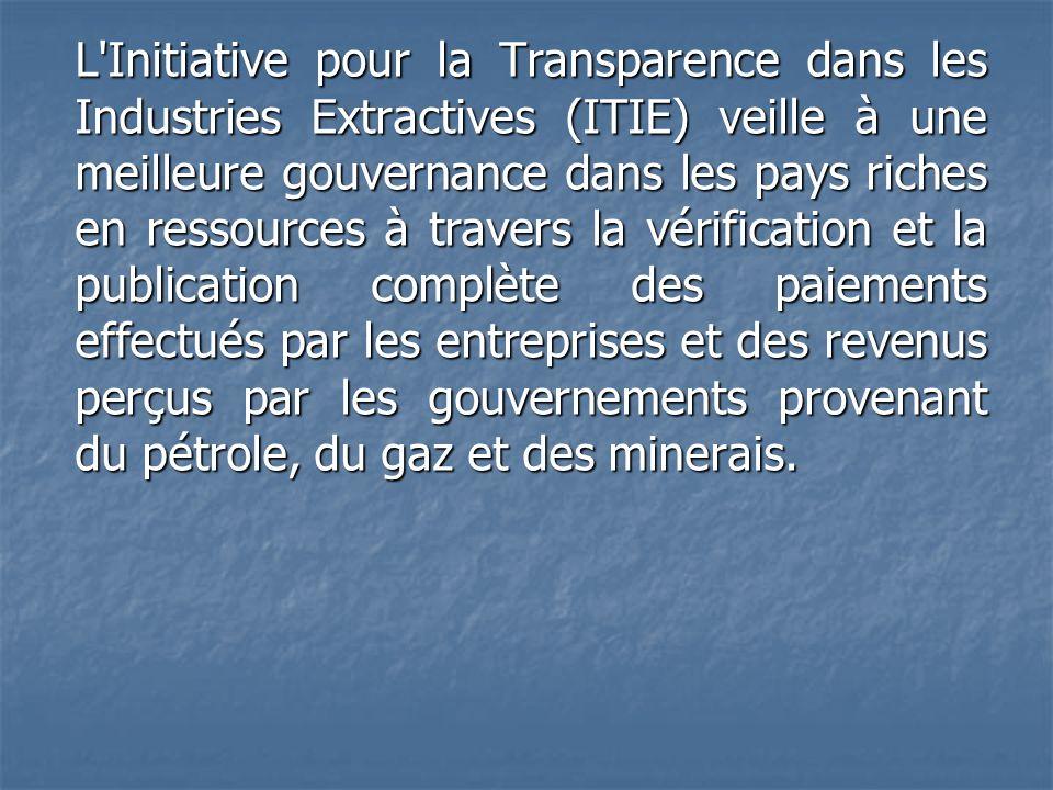 L'Initiative pour la Transparence dans les Industries Extractives (ITIE) veille à une meilleure gouvernance dans les pays riches en ressources à trave