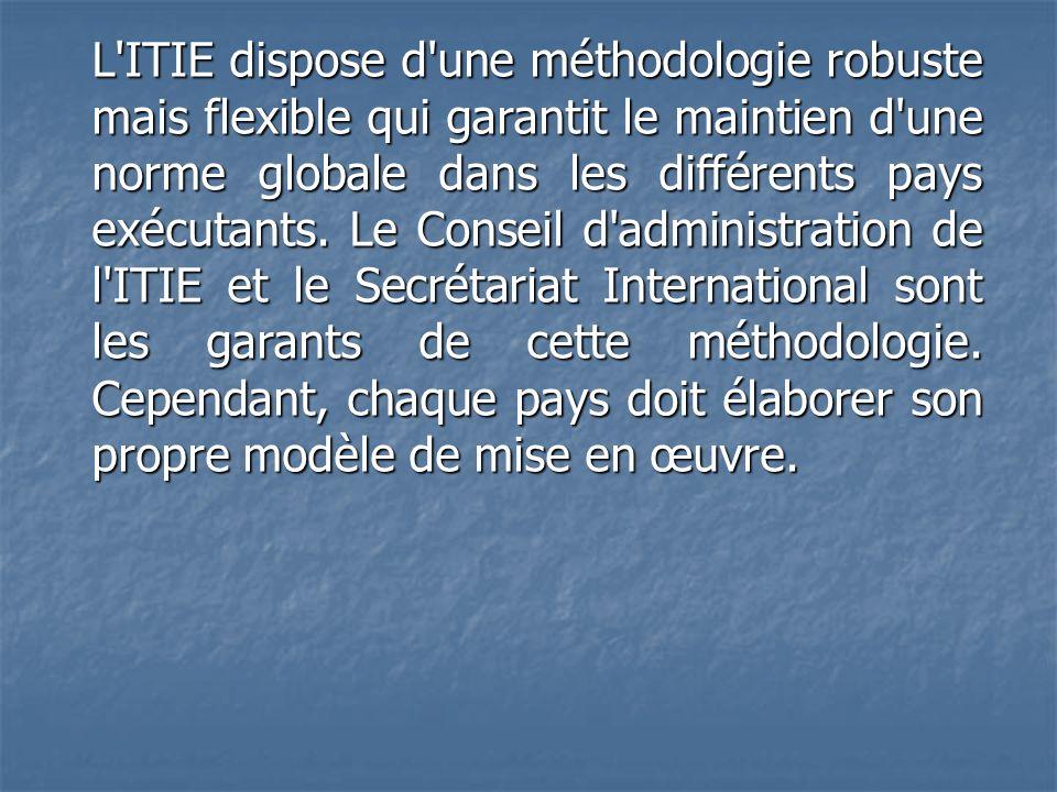 L'ITIE dispose d'une méthodologie robuste mais flexible qui garantit le maintien d'une norme globale dans les différents pays exécutants. Le Conseil d