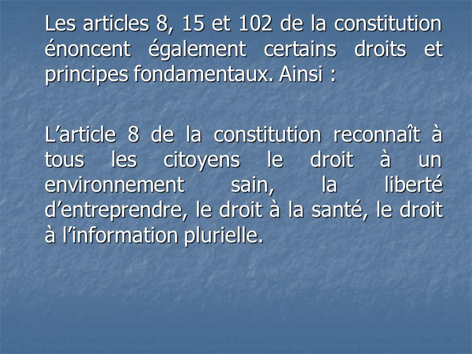Les articles 8, 15 et 102 de la constitution énoncent également certains droits et principes fondamentaux. Ainsi : Larticle 8 de la constitution recon