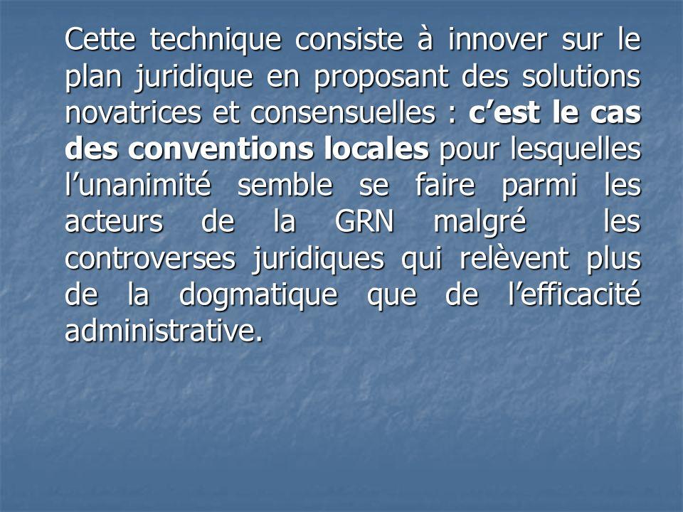 Cette technique consiste à innover sur le plan juridique en proposant des solutions novatrices et consensuelles : cest le cas des conventions locales