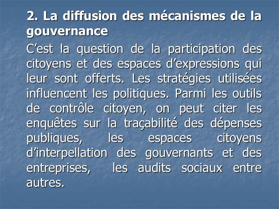 2. La diffusion des mécanismes de la gouvernance Cest la question de la participation des citoyens et des espaces dexpressions qui leur sont offerts.