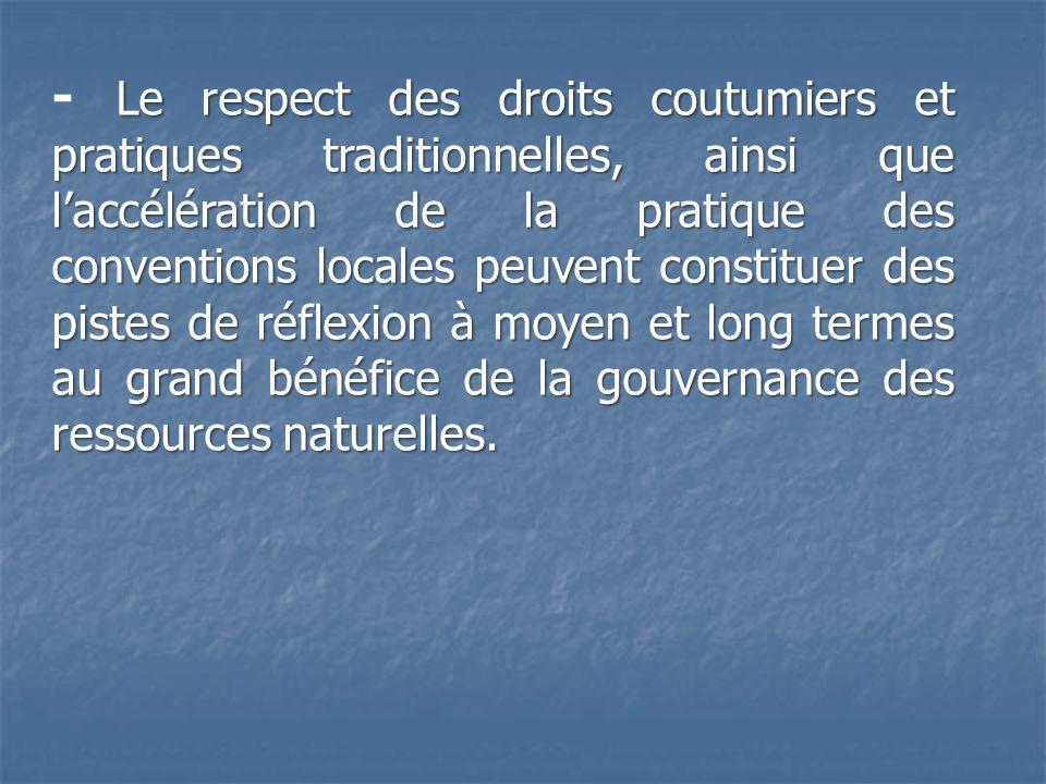Le respect des droits coutumiers et pratiques traditionnelles, ainsi que laccélération de la pratique des conventions locales peuvent constituer des p