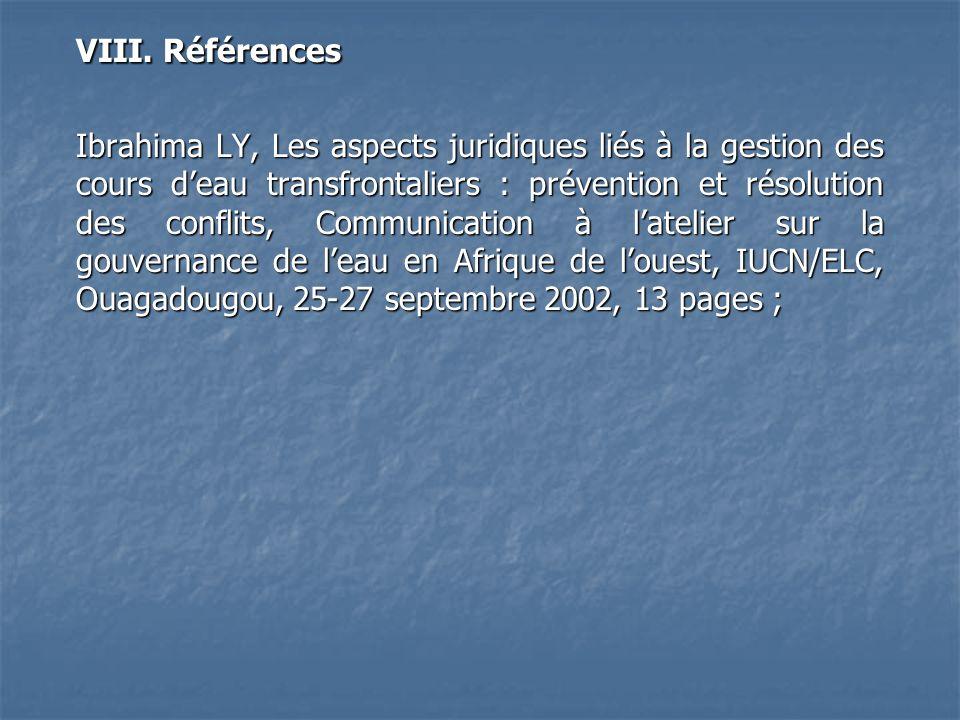 VIII. Références Ibrahima LY, Les aspects juridiques liés à la gestion des cours deau transfrontaliers : prévention et résolution des conflits, Commun
