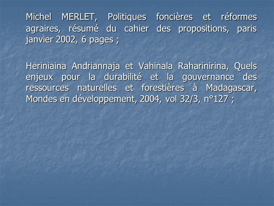 Michel MERLET, Politiques foncières et réformes agraires, résumé du cahier des propositions, paris janvier 2002, 6 pages ; Heriniaina Andriannaja et V