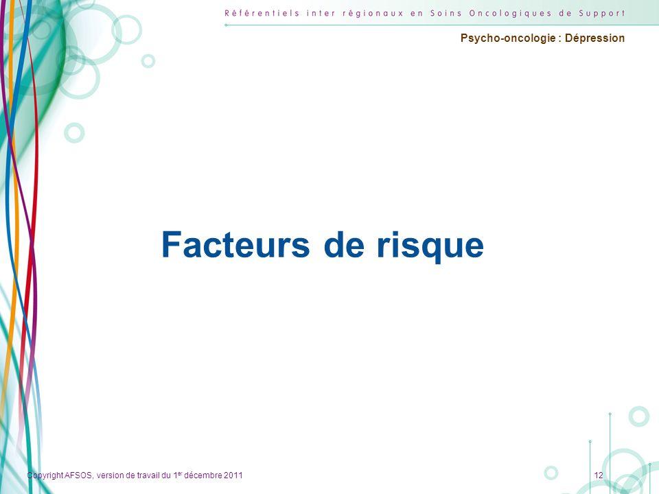 Copyright AFSOS, version de travail du 1 er décembre 2011 Psycho-oncologie : Dépression Facteurs de risque 12