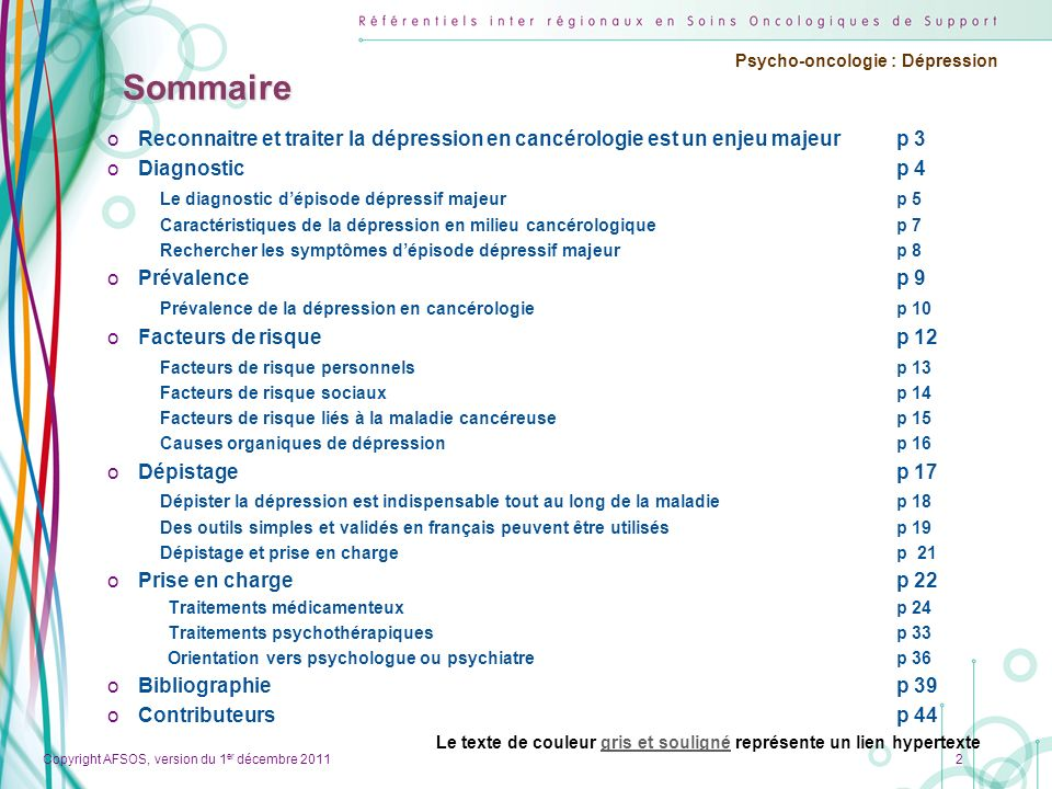 Copyright AFSOS, version du 1 er décembre 2011 Psycho-oncologie : Dépression Sommaire oReconnaitre et traiter la dépression en cancérologie est un enj