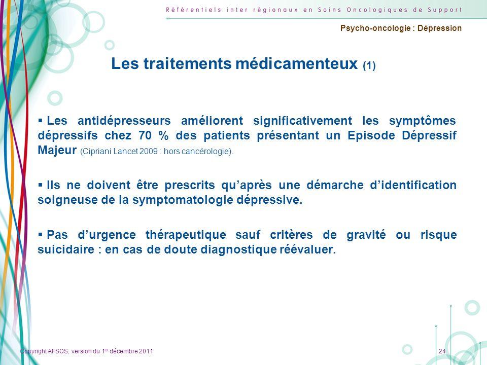 Copyright AFSOS, version du 1 er décembre 2011 Psycho-oncologie : Dépression Les traitements médicamenteux (1) Les antidépresseurs améliorent signific