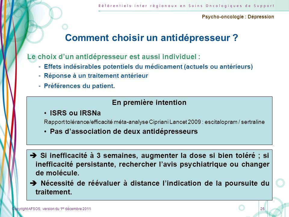 Copyright AFSOS, version du 1 er décembre 2011 Psycho-oncologie : Dépression Comment choisir un antidépresseur ? Le choix dun antidépresseur est aussi