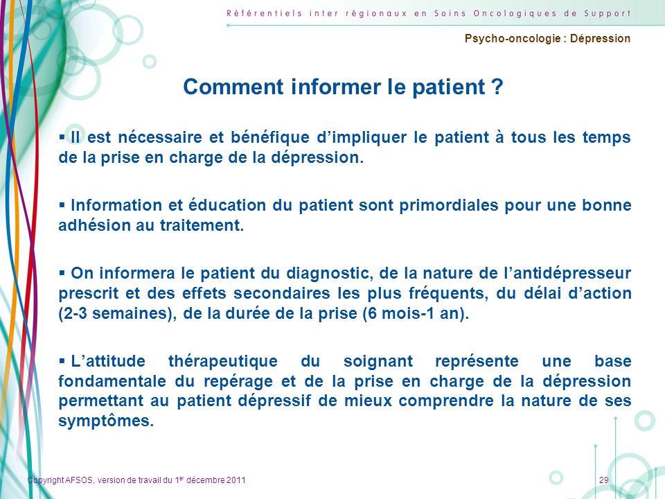 Copyright AFSOS, version de travail du 1 er décembre 2011 Psycho-oncologie : Dépression Comment informer le patient ? Il est nécessaire et bénéfique d