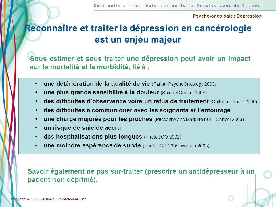 Copyright AFSOS, version du 1 er décembre 2011 Psycho-oncologie : Dépression Reconnaître et traiter la dépression en cancérologie est un enjeu majeur