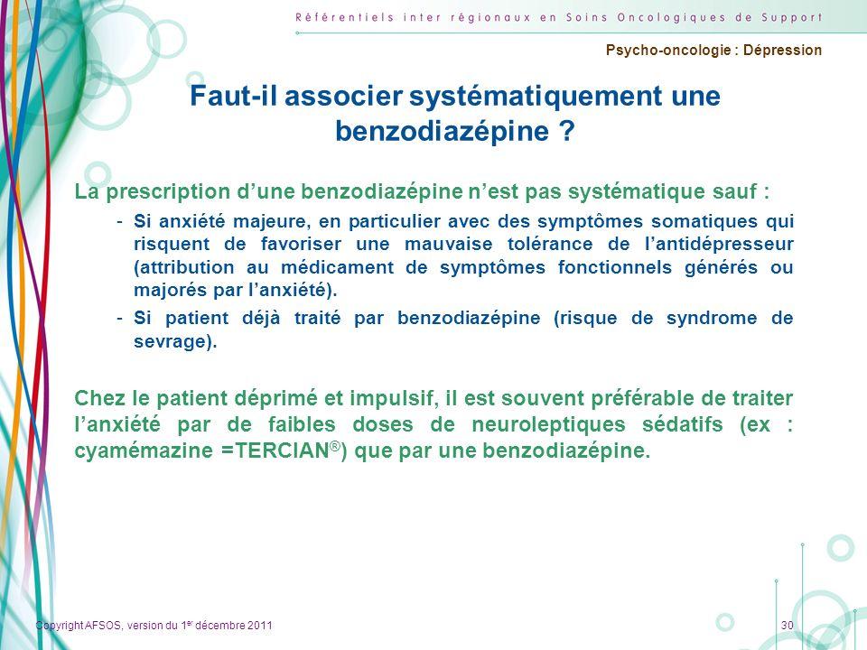 Copyright AFSOS, version du 1 er décembre 2011 Psycho-oncologie : Dépression Faut-il associer systématiquement une benzodiazépine ? La prescription du