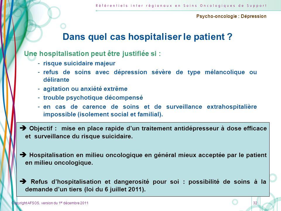 Copyright AFSOS, version du 1 er décembre 2011 Psycho-oncologie : Dépression Dans quel cas hospitaliser le patient ? Une hospitalisation peut être jus