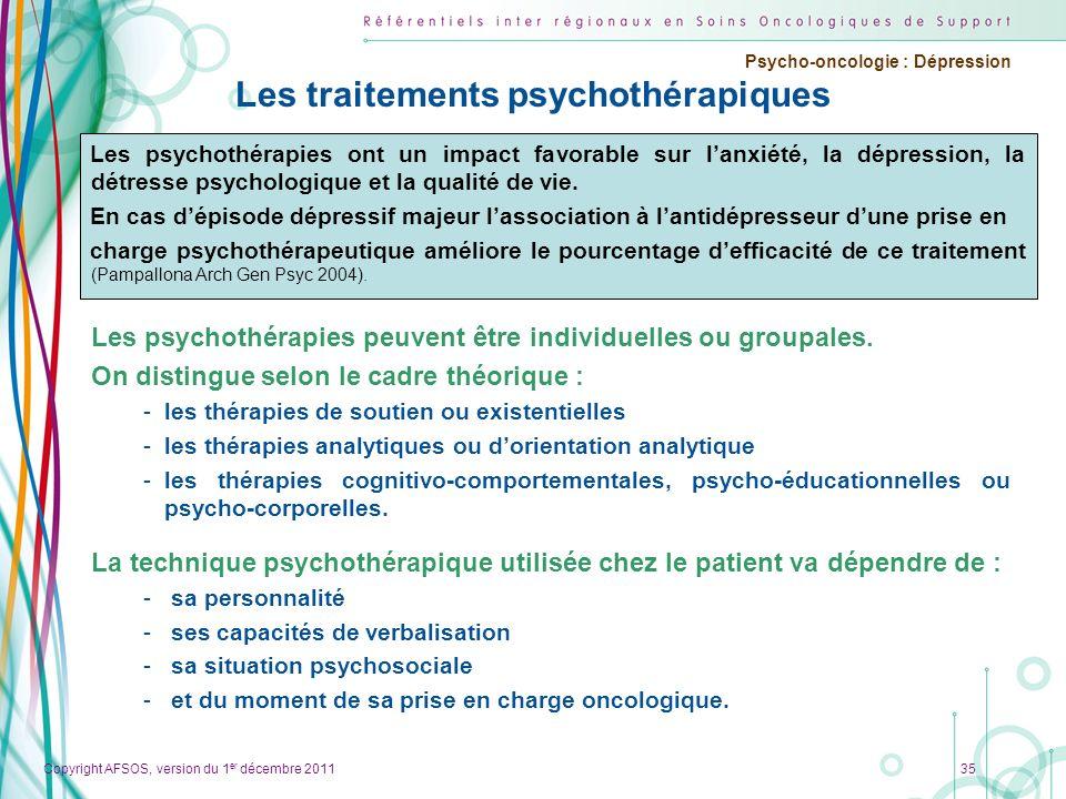 Copyright AFSOS, version du 1 er décembre 2011 Psycho-oncologie : Dépression Les traitements psychothérapiques Les psychothérapies peuvent être indivi