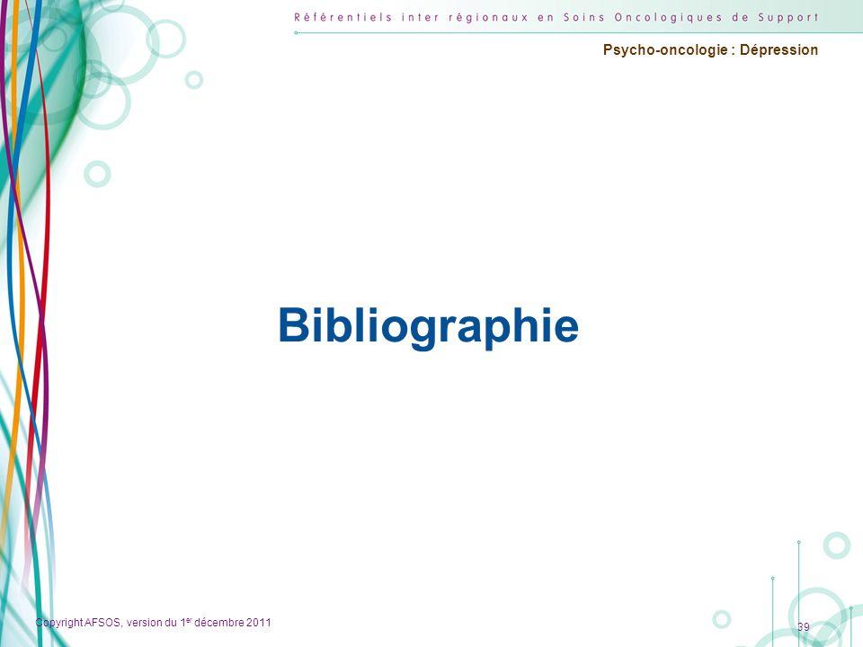 Copyright AFSOS, version du 1 er décembre 2011 Psycho-oncologie : Dépression Bibliographie 39