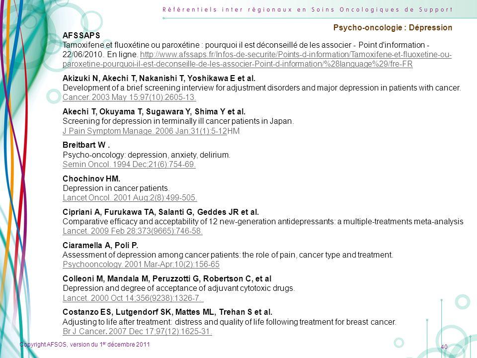 Copyright AFSOS, version du 1 er décembre 2011 Psycho-oncologie : Dépression 40 AFSSAPS Tamoxifene et fluoxétine ou paroxétine : pourquoi il est décon