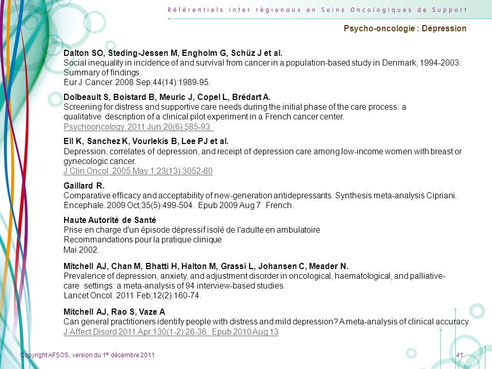 Copyright AFSOS, version du 1 er décembre 2011 Psycho-oncologie : Dépression 41 Dalton SO, Steding-Jessen M, Engholm G, Schüz J et al. Social inequali