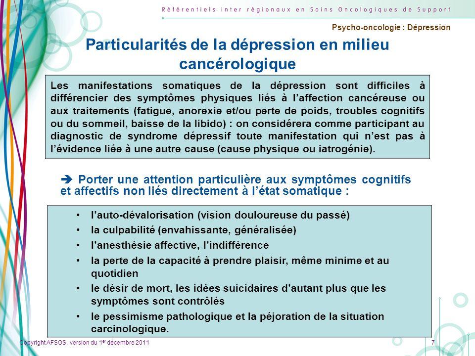 Copyright AFSOS, version du 1 er décembre 2011 Psycho-oncologie : Dépression Particularités de la dépression en milieu cancérologique Porter une atten